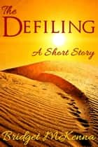 The Defiling - A Short Story ebook by Bridget McKenna