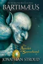 The Amulet of Samarkand: A Bartimaeus Novel, Book 1 ebook by Jonathan Stroud