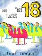 No Legs 'Til 18 ebook by Scott Langer