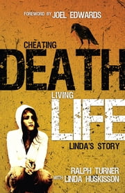 Cheating Death, Living Life - Linda's Story ebook by Ralph Turner