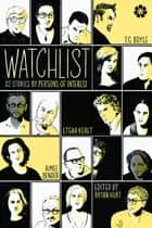 Watchlist - 32 Stories by Persons of Interest ebook by Bryan Hurt, T. Coraghessan Boyle, Aimee Bender,...