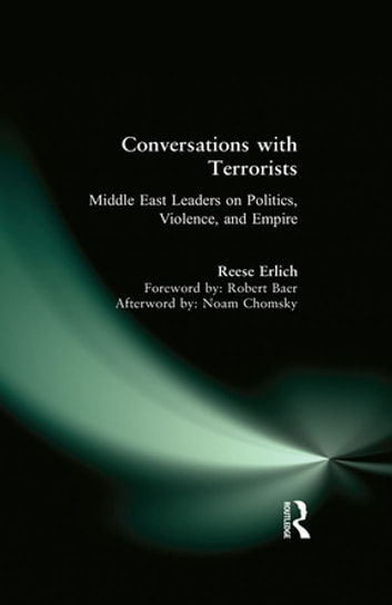 Conversations with Terrorists - Middle East Leaders on Politics, Violence, and Empire ebook by Reese Erlich,Baer Robert