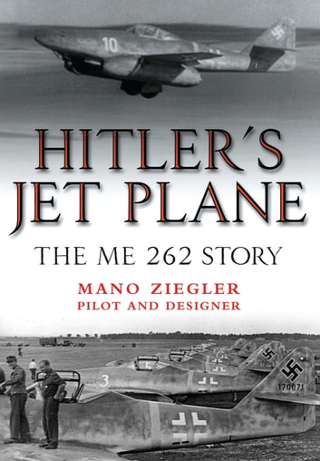 Hitler's Jet Plane - The ME 262 Story ebook by Mano Ziegler