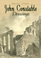 John Constable - Drawings ebook by Daniel Coenn