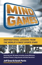 Mind Games - Inspirational Lessons from the World's Finest Sports Stars ebook by Jeff Grout,Sarah Perrin,Sir Clive Woodward