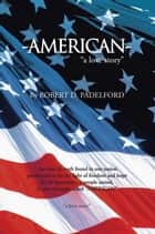 "American - ""A Love Story"" ebook by Robert D. Padelford"