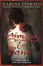 Crimson and Bone: a dark and gripping tale of love and obsession ebook by Marina Fiorato