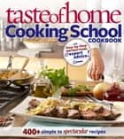 Taste of Home: Cooking School Cookbook - 400 + Simple to Spectacular Recipes ebook by Taste Of Home