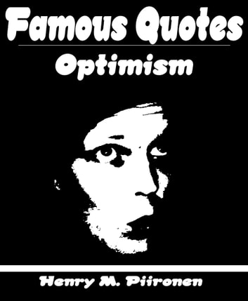 Quotes About Optimism Stunning Famous Quotes On Optimism EBook By Henry M Piironen 48