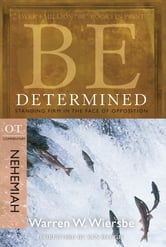 Be Determined (Nehemiah): Standing Firm in the Face of Opposition - Standing Firm in the Face of Opposition ebook by Warren W. Wiersbe