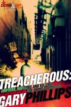 Treacherous: Grifters, Ruffians and Killers ebook by Gary Phillips