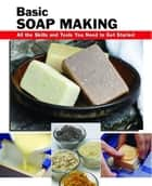 Basic Soap Making - All the Skills and Tools You Need to Get Started ebook by Elizabeth Letcavage, Patsy Buck