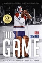 The Game: 30th Anniversary Edition ebook by Ken Dryden, Bill Simmons