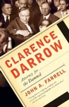 Clarence Darrow - Attorney for the Damned ebook by John A. Farrell