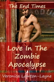 Love In The Zombie Apocalypse - The End Times ebook by Veronica Lawton-Layne