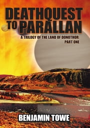 Deathquest to Parallan - A Trilogy of the Land of Donothor: Part One ebook by Benjamin Towe