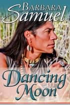 Dancing Moon ebook by Barbara Samuel