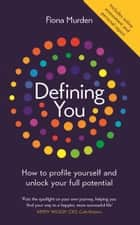 Defining You - How to profile yourself and unlock your full potential ebook by Fiona Murden