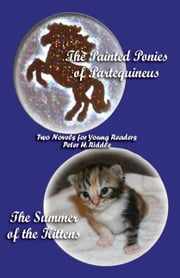 The Painted Ponies of Partequineus and The Summer of the Kittens: Two Novels for Young Readers ebook by Peter H. Riddle