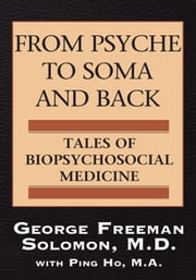 From Psyche to Soma and Back ebook by M.D. George Freeman Solomon