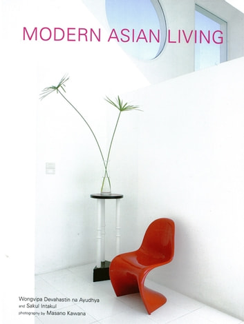 Modern Asian Living ebook by Wongvipa Devahastin Na Ayudhya,Sakul Intakul