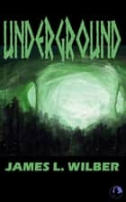 Underground ebook by James L. Wilber