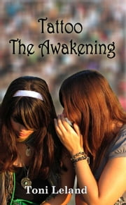 Tattoo: The Awakening - Sisterhood of the Tattoo, #1 ebook by Toni Leland