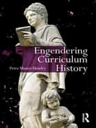 Engendering Curriculum History ebook by Petra Hendry