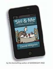 Siri & Me - A Modern Love Story ebook by David Milgrim