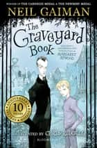 The Graveyard Book - Tenth Anniversary Edition ebook by Neil Gaiman, Chris Riddell