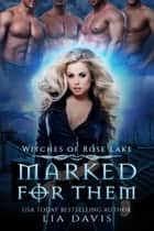 Marked for Them - Witches of Rose Lake, #1 ebook by Lia Davis