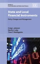State and Local Financial Instruments - Policy Changes and Management ebook by Johnson, C.L., Luby,...