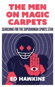 The Men on Magic Carpets - Searching for the superhuman sports star eBook by Mr Ed Hawkins