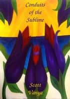 Conduits of the Sublime ebook by Scott