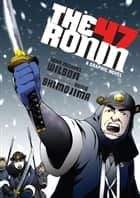 The 47 Ronin - A Graphic Novel ebook by Sean Michael Wilson