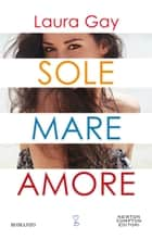 Sole mare amore ebook by Laura Gay