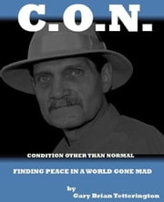Condition Other Than Normal: Finding Peace In a World Gone Mad ebook by Gary Tetterington