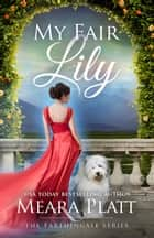 My Fair Lily - The Farthingale Series, #1 ebooks by Meara Platt