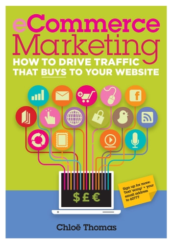 eCommerce Marketing - How to drive traffic that buys to your website ebook by Chloe Thomas