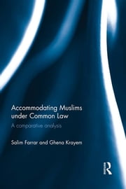 Accommodating Muslims under Common Law - A Comparative Analysis ebook by Salim Farrar,Ghena Krayem