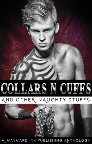 Collars 'N' Cuffs - A Wayward Ink Publishing Anthology ebook by Layla Dorine,Lily Velden,Alina Popescu