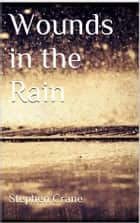Wounds in the Rain ebook by Stephen Crane