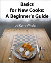 Basics for New Cooks: A Beginner's Guide ebook by Kerry Whelan