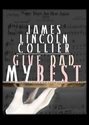 Give Dad My Best ebook by James Lincoln Collier