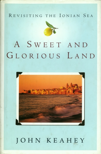 A Sweet and Glorious Land - Revisiting the Ionian Sea ebook by John Keahey