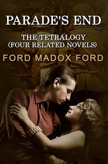 Parade's End - The Tetralogy (four related novels) ebook by Ford Madox Ford