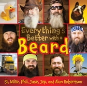 Everything's Better with a Beard ebook by Si Robertson,Willie Robertson,Phil Robertson,Jase Robertson,Jep Robertson,Al Robertson