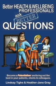 Better Health & Wellbeing Professionals Ask Better Questions ebook by Lindsay Tighe,Heather-Jane Gray