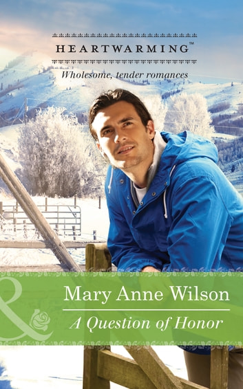 A Question Of Honor (Mills & Boon Heartwarming) (The Carsons of Wolf Lake, Book 1) ebook by Mary Anne Wilson