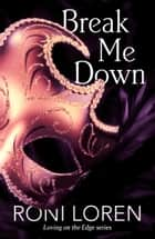 Break Me Down (A Novella) eBook by Roni Loren